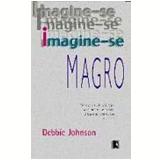 Imagine-se Magro - Debbie Johnson