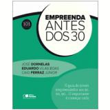 Empreenda Antes dos 30 - Jos� Dornelas, Eduardo Vilas Boas , Caio Ferraz Junior