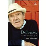 Deleuze, a Arte e a Filosofia - Roberto Machado
