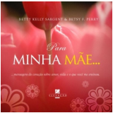 Para Minha M�e - Besty F. Perry, Betty Kelly Sargent