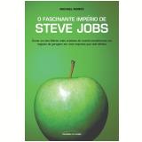 O Fascinante Império de Steve Jobs - Michael Moritz