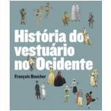 História do Vestuário no Ocidente - François Boucher , Yvonne Deslandres