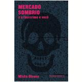 Mercado Sombrio - Misha Glenny