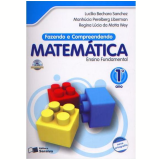 Fazendo e Compreendendo Matemática - 1º Ano - Ensino Fundamental I - LucÍlia Bechara Sanchez, Regina Lúcia da Motta Wey,  Manhúcia P. Liberman