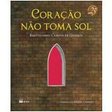 Coraçao Nao Toma Sol - Bartolomeu Campos de Queirós