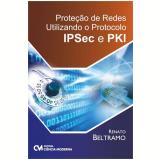 Proteçao De Redes Utilizando O Protocolo Ipsec E Pki - Renato Beltramo