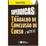SUPERDICAS PARA UM TRABALHO DE CONCLUSÃO DE CURSO NOTA 10 - 1ª edição (Ebook) - Rachel Polito