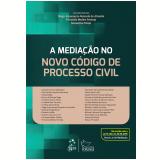 A Mediação No Novo Código De Processo Civil - Fernanda Medina Pantoja, Diogo Assumpção Rezende De Almeida, Samantha Pelajo