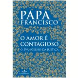 O Amor É Contagioso - Papa Francisco