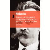 Sobre a Utilidade e a Desvantagem da História para a Vida - Friedrich Nietzsche