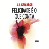 Felicidade é o Que Conta - J. J. Camargo