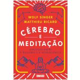 Cérebro e Meditação - Matthieu Ricard, Wolf Singer
