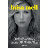 Como os Animais Salvaram Minha Vida - Luisa Mell