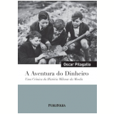 A Aventura do Dinheiro (Edição de Bolso) - Oscar Pilagallo