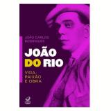 João do Rio: Vida, Paixão e Obra