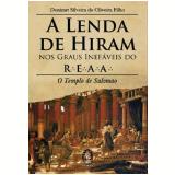 A Lenda de Hiram nos Graus Inefáveis do R.E.A.A. - Denizart Silveira de Oliveira Filho
