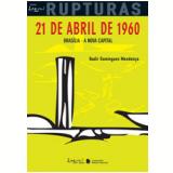 21 De Abril De 1960 - Bras�lia: A Nova Capital - Nadir Domingues Mendon�a