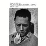 Guerra Come�ou, Onde Esta A Guerra? (1939-42) - Albert Camus