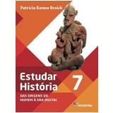 Estudar História - Das Origens do Homem à Era Digital - 7º Ano - Patricia Ramos Braick
