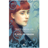 O Azul da Virgem - Tracy Chevalier