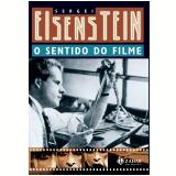 O Sentido do Filme - Sergei Eisenstein
