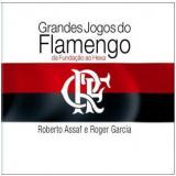 Grandes Jogos do Flamengo - Roberto Assaf, Roger Garcia