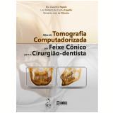 Atlas de Tomografia Computadorizada por Feixe Cônico para o Cirurgião-Dentista - Elio Giacomo Papaiz, Luiz Roberto Cappella, Reinaldo José de Oliveira