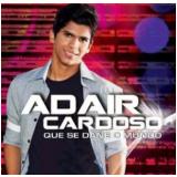 Adair Cardoso - Que Se Dane O Mundo (CD) - Adair Cardoso