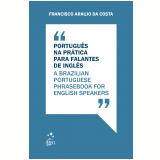 Série Idiomas - Português Na Prática Para Falantes De Inglês - Francisco Araújo da Costa