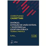 Divórcio, Extinção de União Estável e Inventário por Escritura Pública - Christiano Cassetari