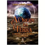 A Origem da Terra - A História Que Nunca Foi Contada - Marc Andre R. Keppe