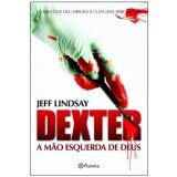 Dexter: A Mão Esquerda de Deus (Vol. 1) - Jeff Lindsay