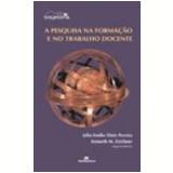 A Pesquisa na Formação e no Trabalho Docente - Julio Emilio Diniz Pereira, Kenneth M. Zeichner