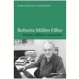 Roberto Müller Filho: Intuição, Política e Jornalismo - Maria Helena Tachinardi