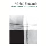 O Governo de Si e dos Outros - Michel Foucault