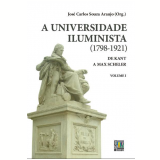 A Universidade Iluminista (Vol. 1) (1798 - 1921) - Jose Carlos Souza Araujo (Org.)