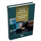 Manual Pratico da Nota Fiscal Eletrônica (NFe) e Seus Reflexos na Escrituração Fiscal Digital (EFD) - Edivan Morais da Silva