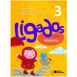 Ligados.com História 3º Ano - Ensino Fundamental I - Alexandre Alves, Regina Nogueira Borella, LetÍcia Fagundes de Oliveira