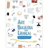 Arte Brasileira Para Criança - Isabel Diegues, Márcia Fortes, Mini Kerti ...
