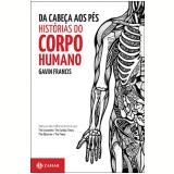 Da Cabeça Aos Pés: Histórias Do Corpo Humano - Gavin Francis
