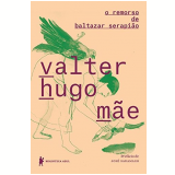 O Remoroso de Baltazar Serapião -  Valter Hugo Mãe