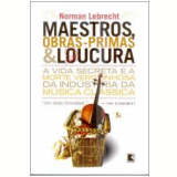 Maestros, Obras-Primas & Loucura - Norman Lebrecht