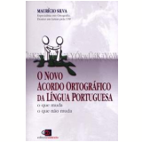 O Novo Acordo Ortogr�fico da L�ngua Portuguesa - Maur�cio Silva