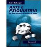 Aids e Psiquiatria - Andre Malbergier