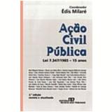 Ação Civil Pública Lei 7.347/1985 15 Anos 2ª Edição - Édis Milaré