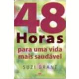 48 Horas para uma Vida Mais Saud�vel - Suzi Grant