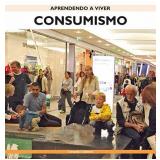 Aprendendo a Viver Consumismo - Editora Ciranda Cultural