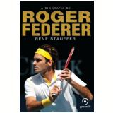 A Biografia de Roger Federer - René Stauffer
