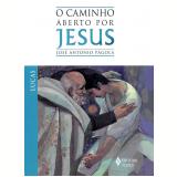 O Caminho Aberto Por Jesus- Lucas - José Antonio Pagola