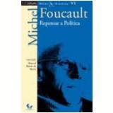 Repensar A Politica - Michel Foucault